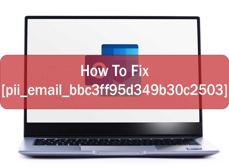 Fix [pii_email_bbc3ff95d349b30c2503] Outlook Error Easily