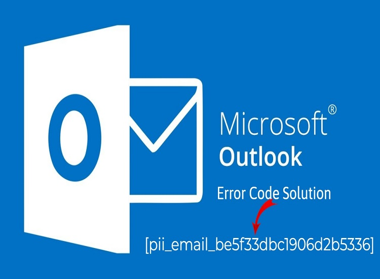 Fix [pii_email_be5f33dbc1906d2b5336] Easily Through Steps to Fix the Blunder