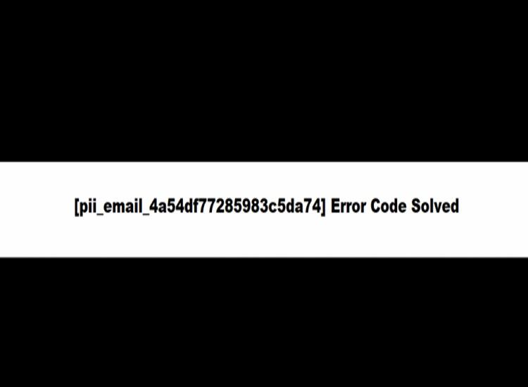 Instructions to Fix [pii_email_4a54df77285983c5da74] Error Code