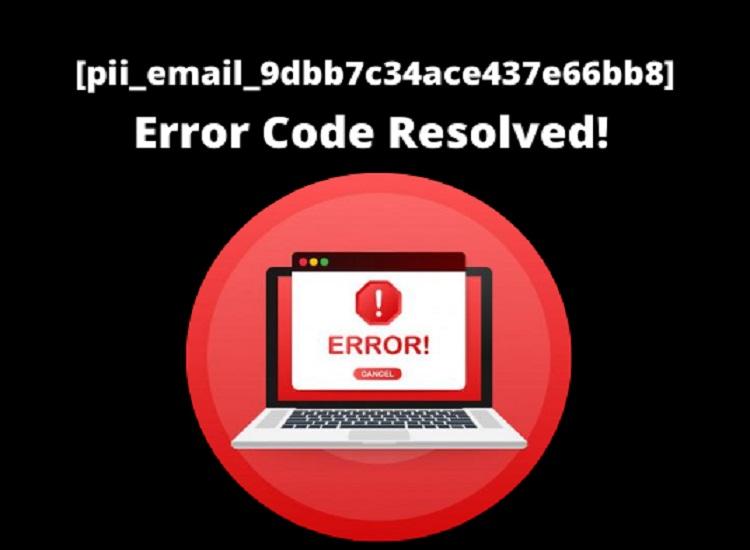 Simple Method to Fix [pii_email_9dbb7c34ace437e66bb8] Error Code