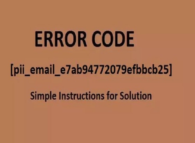 Step by Step Instructions to Fix [pii_email_e7ab94772079efbbcb25] Error in Outlook