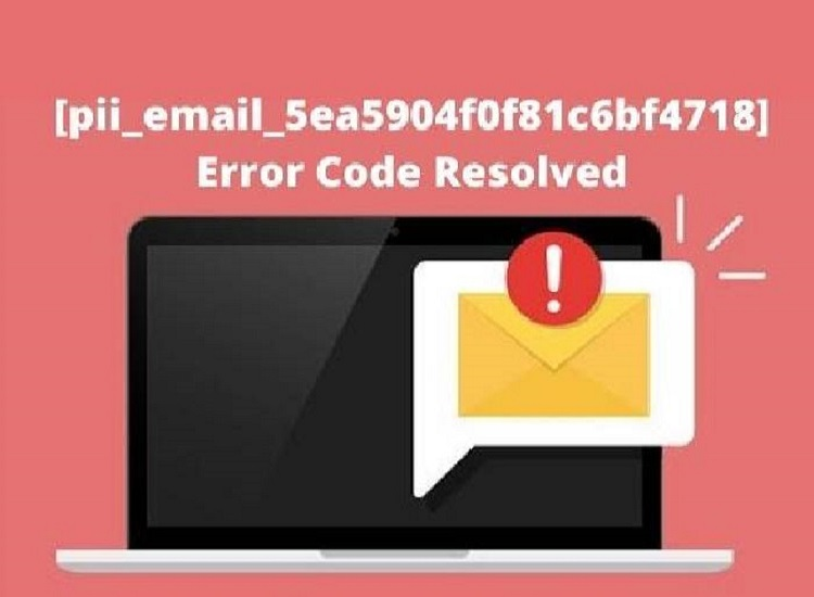 The Most Effective Method to Solve [pii_email_5ea5904f0f81c6bf4718] Error Code