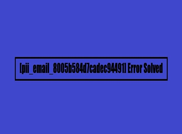 The most effective method to Solve [Pii_email_8005b584d7cadec94491] Error